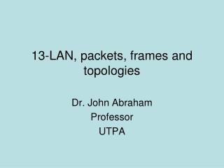 13-LAN, packets, frames and topologies