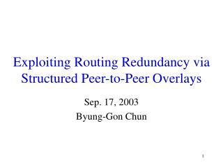 Exploiting Routing Redundancy via Structured Peer-to-Peer Overlays
