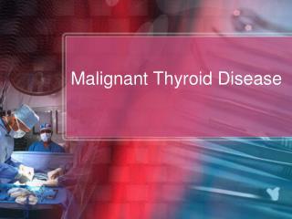 Malignant Thyroid Disease
