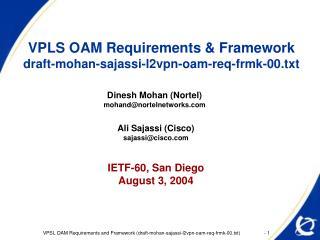 VPLS OAM Requirements & Framework draft-mohan-sajassi-l2vpn-oam-req-frmk-00.txt