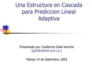 Una Estructura en Cascada para Prediccion Lineal Adaptiva