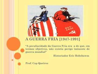 A GUERRA FRIA [1947-1991]
