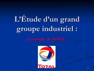 L��tude d�un grand groupe industriel :