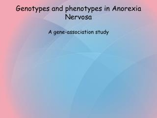 Genotypes and phenotypes in Anorexia Nervosa