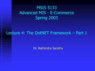 MSIS 5133  Advanced MIS - E-Commerce Spring 2003 Lecture 4: The DotNET Framework – Part 1
