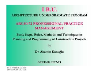 I. B .U. ARCHITECTURE  UNDERGRADUATE PROGRAM ARCH472 PROFESSIONAL PRACTICE MANAGEMENT