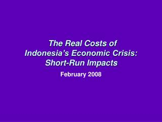 The Real Costs of Indonesia s Economic Crisis:  Short-Run Impacts