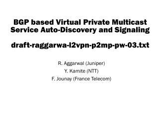 R. Aggarwal (Juniper) Y. Kamite (NTT) F. Jounay (France Telecom)