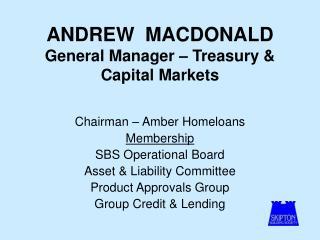ANDREW  MACDONALD General Manager – Treasury & Capital Markets