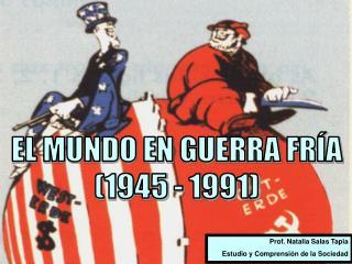 EL MUNDO EN GUERRA FRÍA (1945 - 1991)