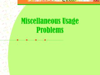 Miscellaneous Usage Problems