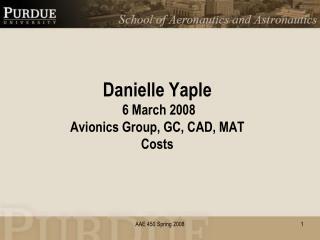 Danielle Yaple 6 March 2008 Avionics Group, GC, CAD, MAT Costs