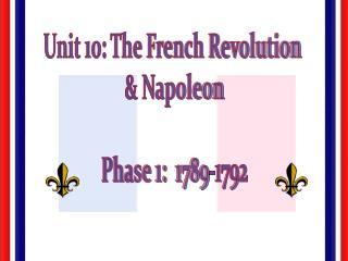 Unit 10: The French Revolution  & Napoleon Phase 1:  1789-1792