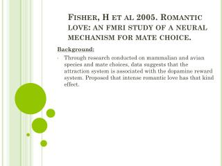 Fisher, H et al 2005.  Romantic  love: an  fmri study  of a neural  mechanism  for mate choice.