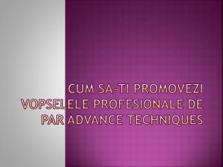 Cum  sa-ti promovezi vopselele profesionale  de par advance techniques
