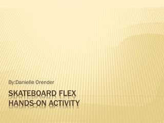 Skateboard Flex Hands-on Activity