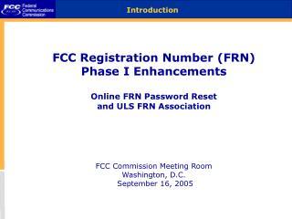 FCC Registration Number (FRN) Phase I Enhancements Online FRN Password Reset