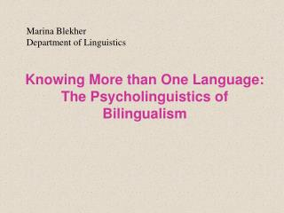 Knowing More than One Language:  The Psycholinguistics of Bilingualism