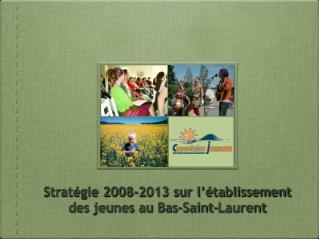 Stratégie 2008-2013 sur l'établissement des jeunes au Bas-Saint-Laurent