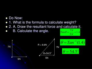 Do Now: 1. What is the formula to calculate weight?