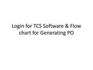 Login for TCS Software & Flow chart for Generating PO