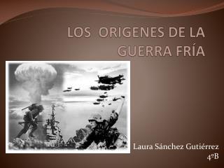 LOS  ORIGENES DE LA GUERRA FRÍA
