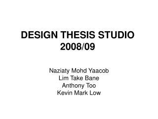 DESIGN THESIS STUDIO 2008/09