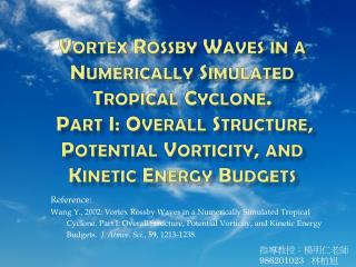 Reference: Wang Y., 2002: Vortex Rossby Waves in a Numerically Simulated Tropical