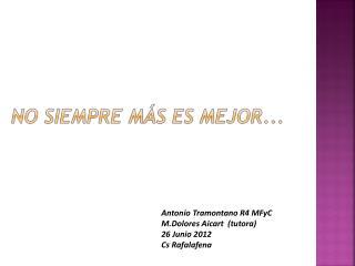 Antonio Tramontano R4 MFyC M.Dolores Aicart  (tutora) 26 Junio 2012  Cs Rafalafena