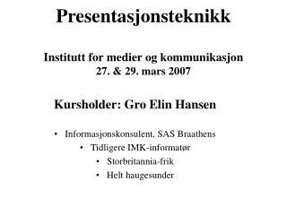 Presentasjonsteknikk Institutt for medier og kommunikasjon 27. & 29. mars 2007