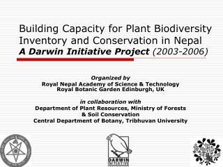 Building Capacity for Plant Biodiversity Inventory and Conservation in Nepal A Darwin Initiative Project 2003-2006