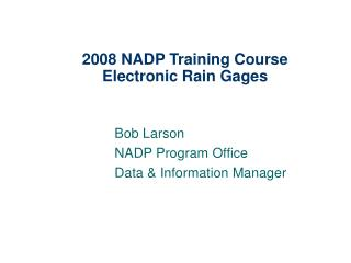 2008 NADP Training Course Electronic Rain Gages