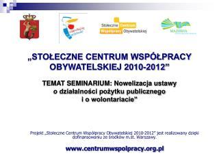 """""""STOŁECZNE CENTRUM WSPÓŁPRACY OBYWATELSKIEJ 2010-2012"""""""