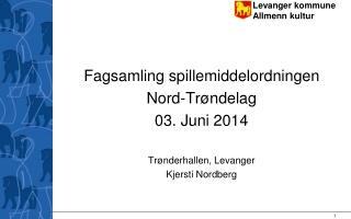 Fagsamling spillemiddelordningen  Nord-Trøndelag 03. Juni 2014 Trønderhallen, Levanger