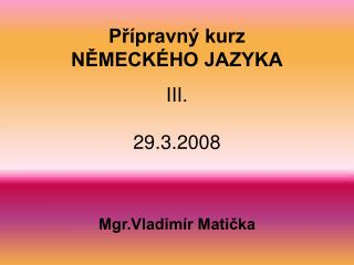 P?�pravn� kurz N?MECK�HO JAZYKA III. 29.3.2008