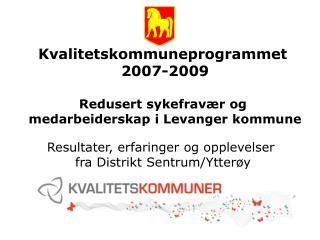 Kvalitetskommuneprogrammet  2007-2009 Redusert sykefravær og  medarbeiderskap i Levanger kommune