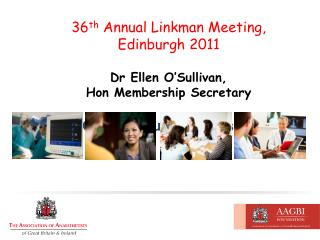 36 th  Annual Linkman Meeting, Edinburgh 2011 Dr Ellen O'Sullivan,  Hon Membership Secretary