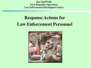 Haz Mat/WMD First Responder Operations Law Enforcement Field Support Course