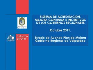 SISTEMA DE ACREDITACI Ó N, MEJORA CONTINUA E INCENTIVOS DE LOS GOBIERNOS REGIONALES Octubre 2011.