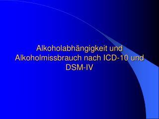 Alkoholabh ngigkeit und Alkoholmissbrauch nach ICD-10 und DSM-IV