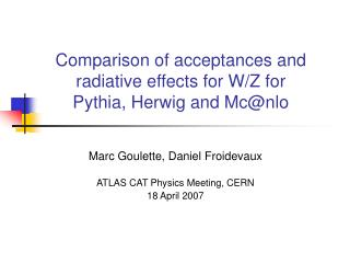 Comparison of acceptances and radiative effects for W/Z for Pythia, Herwig and Mc@nlo
