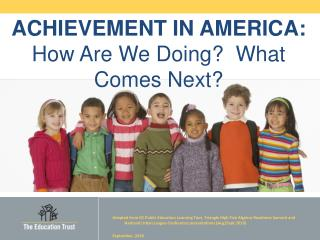 ACHIEVEMENT IN AMERICA: How Are We Doing?  What Comes Next?