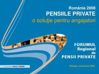 România 2008 Pensiile Private o  solu ţie pentru angajatori