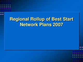 Regional Rollup of Best Start Network Plans 2007
