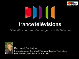 Bernard Fontaine Innovation and Technical Manager, France Télévisions