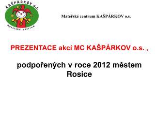 PREZENTACE akcí MC KAŠPÁRKOV o.s. ,  podpořených v roce 2012 městem Rosice