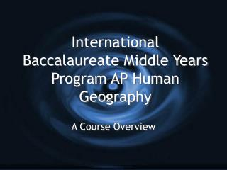 International Baccalaureate Middle Years Program AP Human Geography