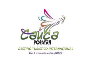 DESTINO TURÍSTICO INTERNACIONAL  Con 5 reconocimientos UNESCO