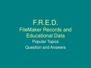 F.R.E.D. FileMaker Records and Educational Data