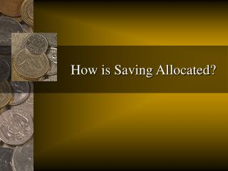 How is Saving Allocated?